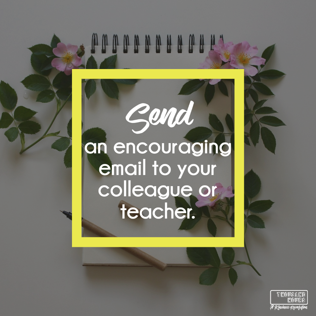 send an encouraging email to your colleague or teacher